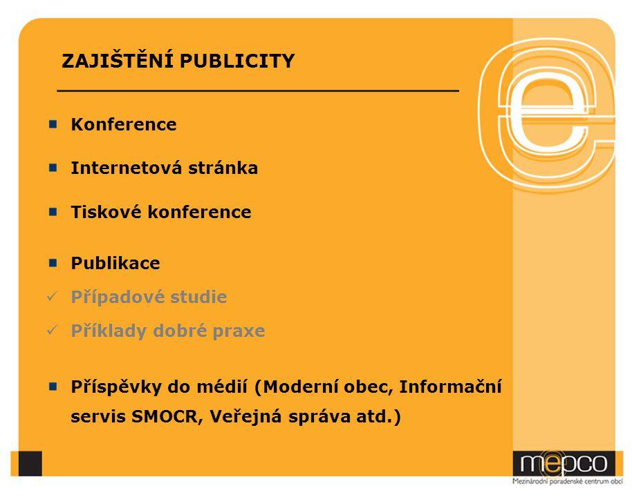 ZAJIŠTĚNÍ PUBLICITY Konference Internetová stránka Tiskové konference Publikace Případové studie Příklady dobré praxe Příspěvky do médií (Moderní obec, Informační servis SMOCR, Veřejná správa atd.)