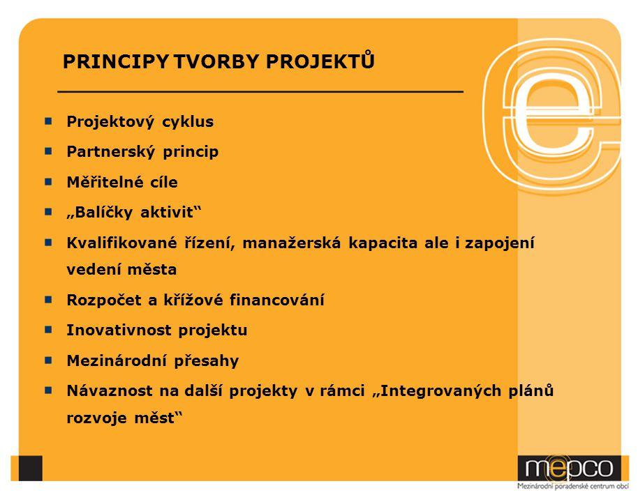 """PRINCIPY TVORBY PROJEKTŮ Projektový cyklus Partnerský princip Měřitelné cíle """"Balíčky aktivit Kvalifikované řízení, manažerská kapacita ale i zapojení vedení města Rozpočet a křížové financování Inovativnost projektu Mezinárodní přesahy Návaznost na další projekty v rámci """"Integrovaných plánů rozvoje měst"""