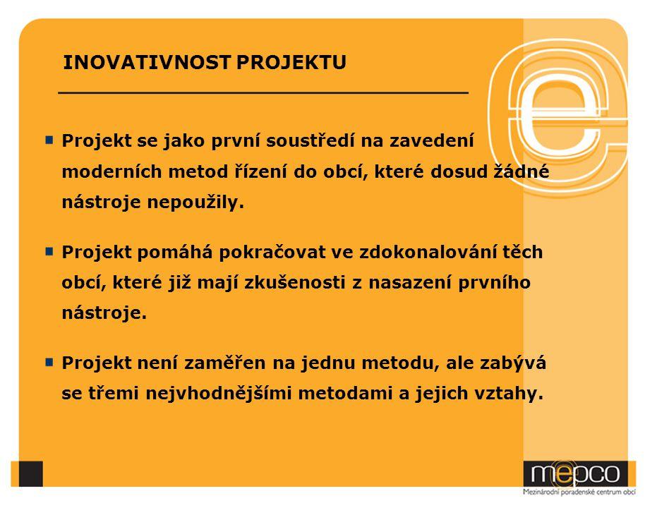 INOVATIVNOST PROJEKTU Projekt se jako první soustředí na zavedení moderních metod řízení do obcí, které dosud žádné nástroje nepoužily. Projekt pomáhá