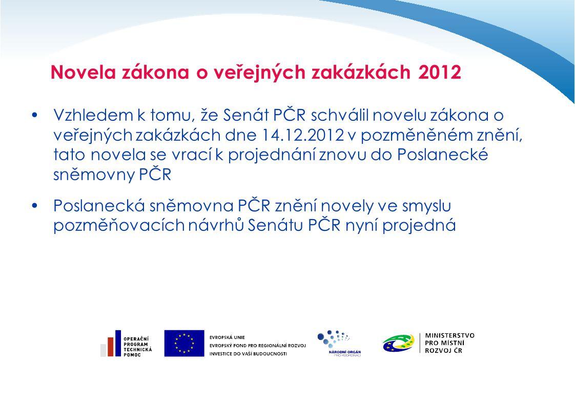 Vzhledem k tomu, že Senát PČR schválil novelu zákona o veřejných zakázkách dne 14.12.2012 v pozměněném znění, tato novela se vrací k projednání znovu