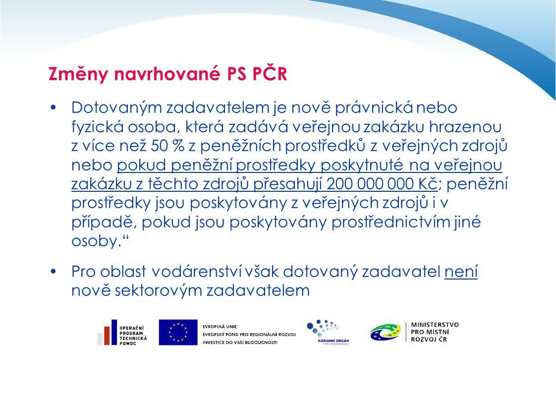 Změny navrhované PS PČR Dotovaným zadavatelem je nově právnická nebo fyzická osoba, která zadává veřejnou zakázku hrazenou z více než 50 % z peněžních