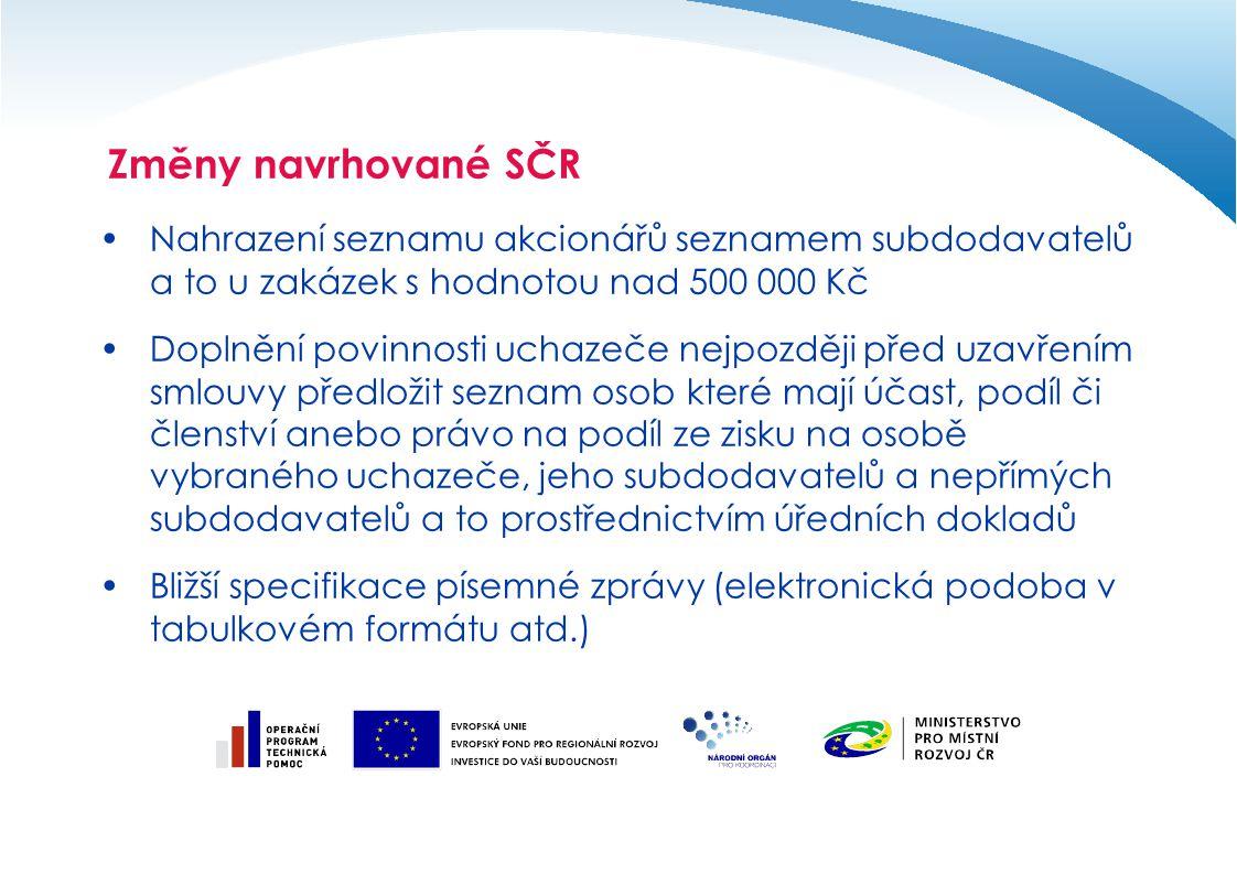 Změny navrhované SČR Nahrazení seznamu akcionářů seznamem subdodavatelů a to u zakázek s hodnotou nad 500 000 Kč Doplnění povinnosti uchazeče nejpozdě