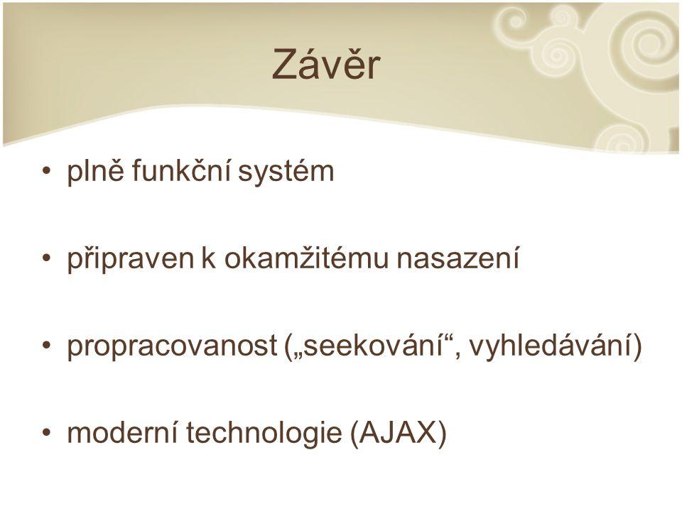"""Závěr plně funkční systém připraven k okamžitému nasazení propracovanost (""""seekování"""", vyhledávání) moderní technologie (AJAX)"""