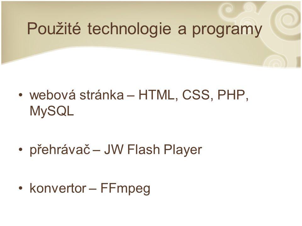 Použité technologie a programy webová stránka – HTML, CSS, PHP, MySQL přehrávač – JW Flash Player konvertor – FFmpeg