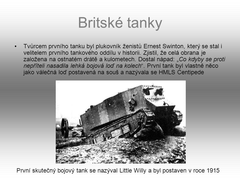 Britské tanky Tvůrcem prvního tanku byl plukovník ženistů Ernest Swinton, který se stal i velitelem prvního tankového oddílu v historii. Zjistil, že c