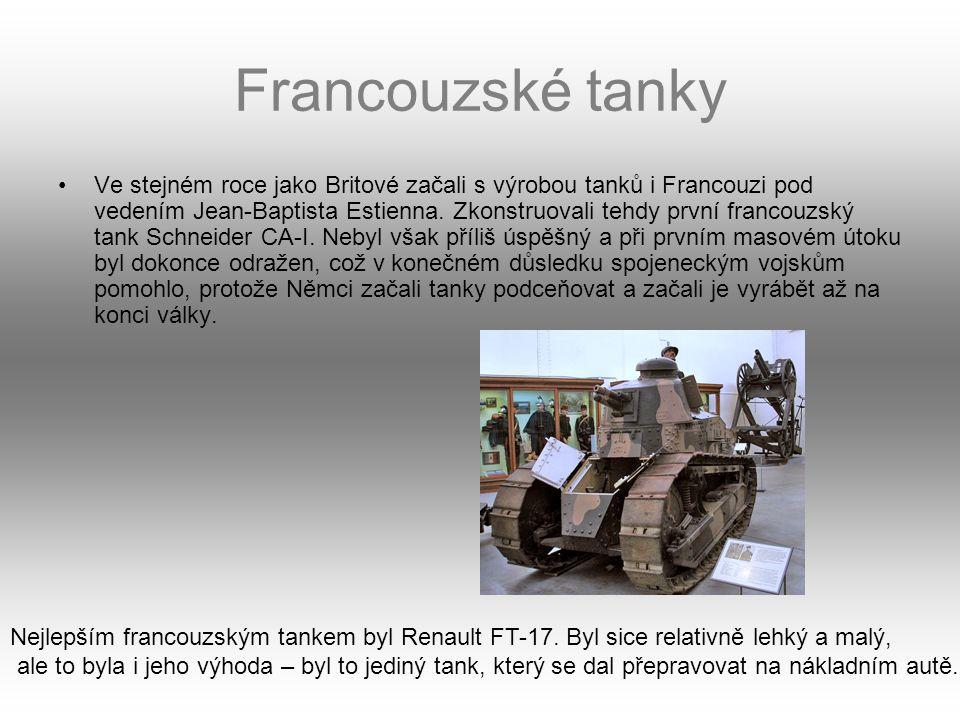 Francouzské tanky Ve stejném roce jako Britové začali s výrobou tanků i Francouzi pod vedením Jean-Baptista Estienna. Zkonstruovali tehdy první franco