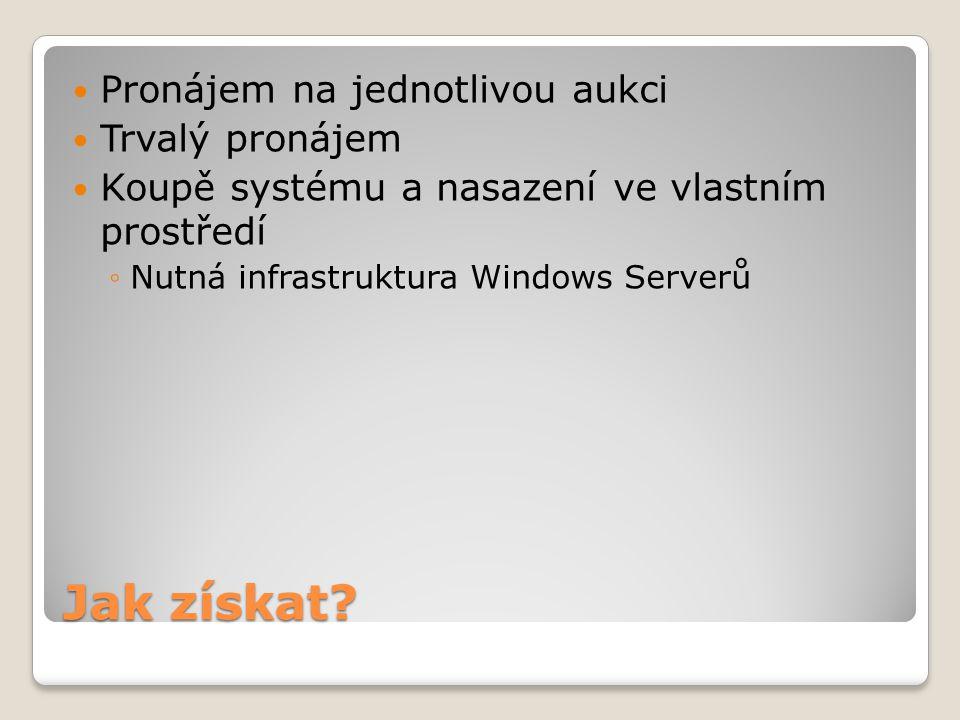Jak získat? Pronájem na jednotlivou aukci Trvalý pronájem Koupě systému a nasazení ve vlastním prostředí ◦Nutná infrastruktura Windows Serverů