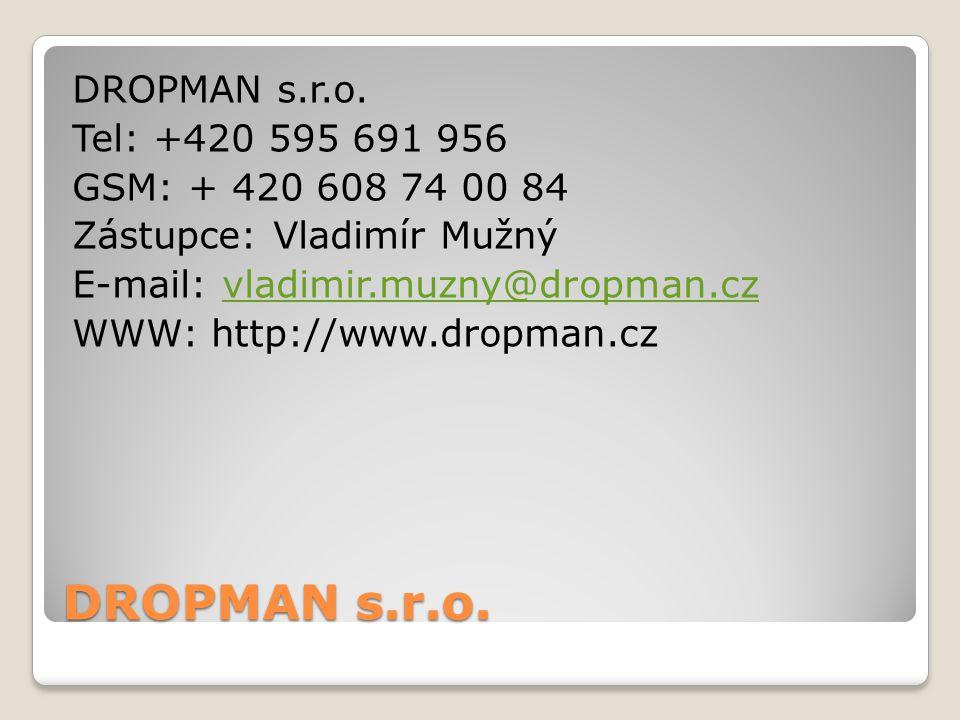 DROPMAN s.r.o. Tel: +420 595 691 956 GSM: + 420 608 74 00 84 Zástupce: Vladimír Mužný E-mail: vladimir.muzny@dropman.czvladimir.muzny@dropman.cz WWW: