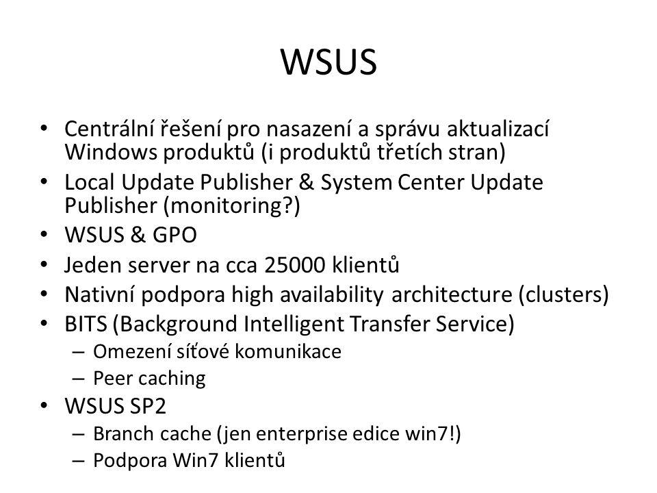 WSUS Centrální řešení pro nasazení a správu aktualizací Windows produktů (i produktů třetích stran) Local Update Publisher & System Center Update Publ