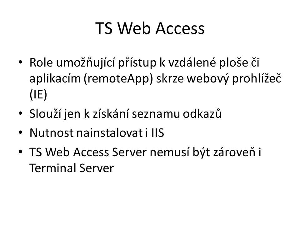 TS Web Access Role umožňující přístup k vzdálené ploše či aplikacím (remoteApp) skrze webový prohlížeč (IE) Slouží jen k získání seznamu odkazů Nutnos