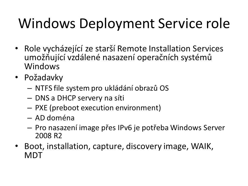 Windows Deployment Service role Role vycházející ze starší Remote Installation Services umožňující vzdálené nasazení operačních systémů Windows Požada