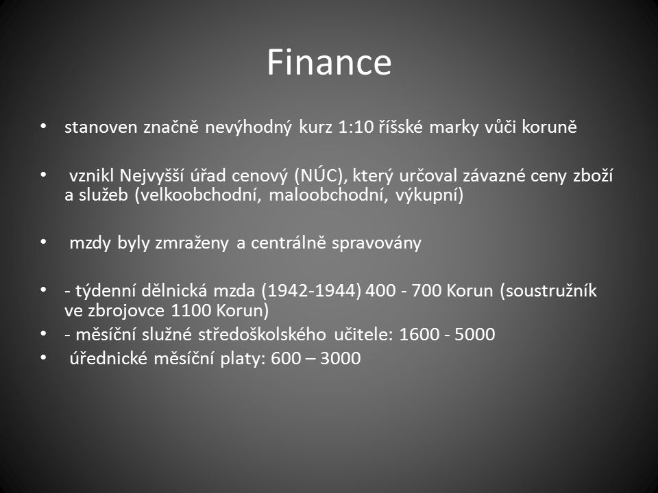 Finance stanoven značně nevýhodný kurz 1:10 říšské marky vůči koruně vznikl Nejvyšší úřad cenový (NÚC), který určoval závazné ceny zboží a služeb (vel