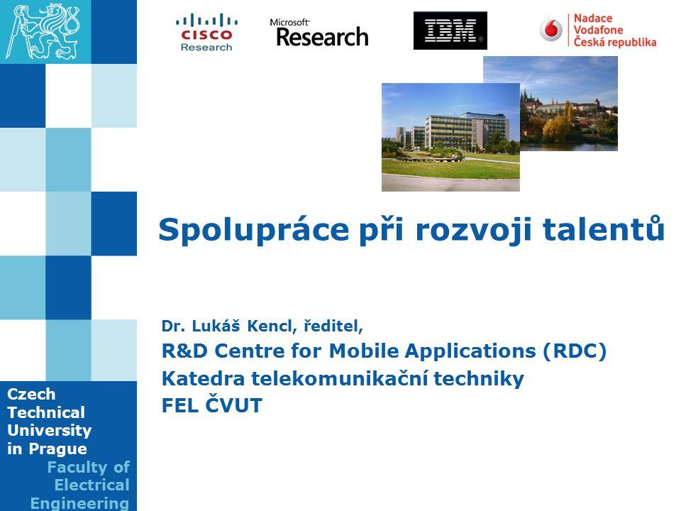 Czech Technical University in Prague Faculty of Electrical Engineering Spolupráce při rozvoji talentů Dr. Lukáš Kencl, ředitel, R&D Centre for Mobile