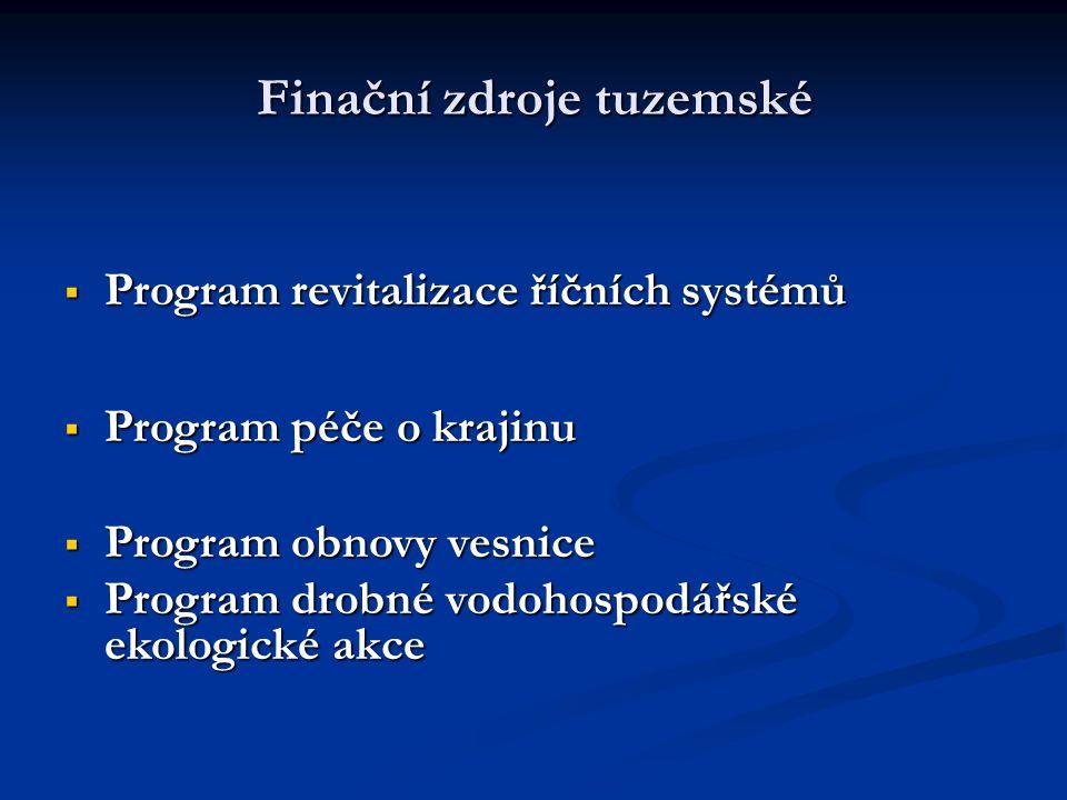 Finační zdroje tuzemské  Program revitalizace říčních systémů  Program péče o krajinu  Program obnovy vesnice  Program drobné vodohospodářské ekologické akce