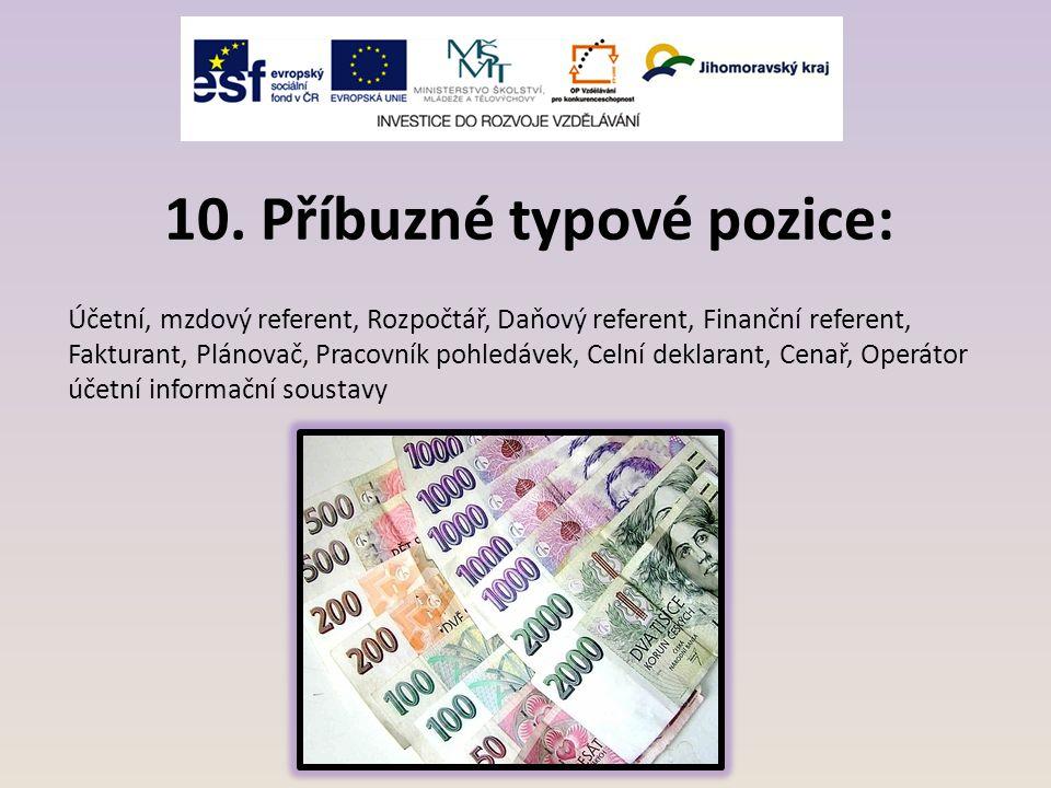 10. Příbuzné typové pozice: Účetní, mzdový referent, Rozpočtář, Daňový referent, Finanční referent, Fakturant, Plánovač, Pracovník pohledávek, Celní d