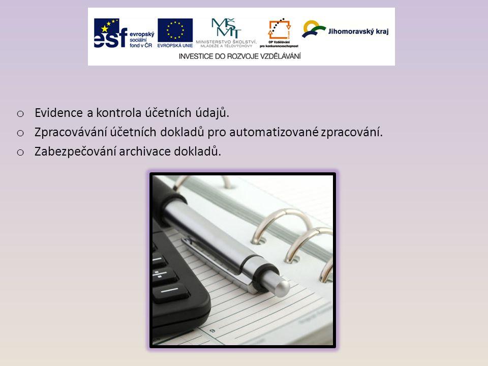 o Evidence a kontrola účetních údajů. o Zpracovávání účetních dokladů pro automatizované zpracování. o Zabezpečování archivace dokladů.