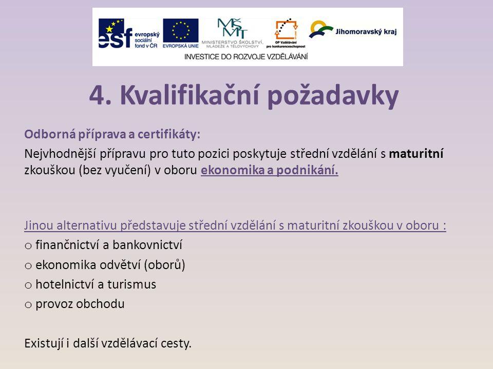 4. Kvalifikační požadavky Odborná příprava a certifikáty: Nejvhodnější přípravu pro tuto pozici poskytuje střední vzdělání s maturitní zkouškou (bez v