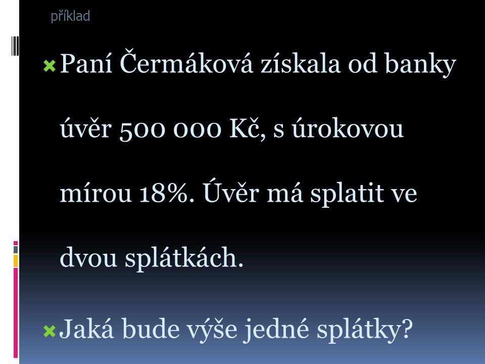 příklad PPaní Čermáková získala od banky úvěr 500 000 Kč, s úrokovou mírou 18%.