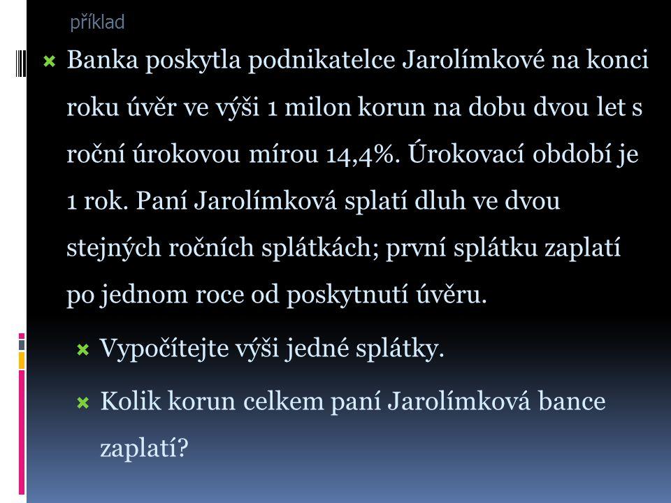 příklad BBanka poskytla podnikatelce Jarolímkové na konci roku úvěr ve výši 1 milon korun na dobu dvou let s roční úrokovou mírou 14,4%.