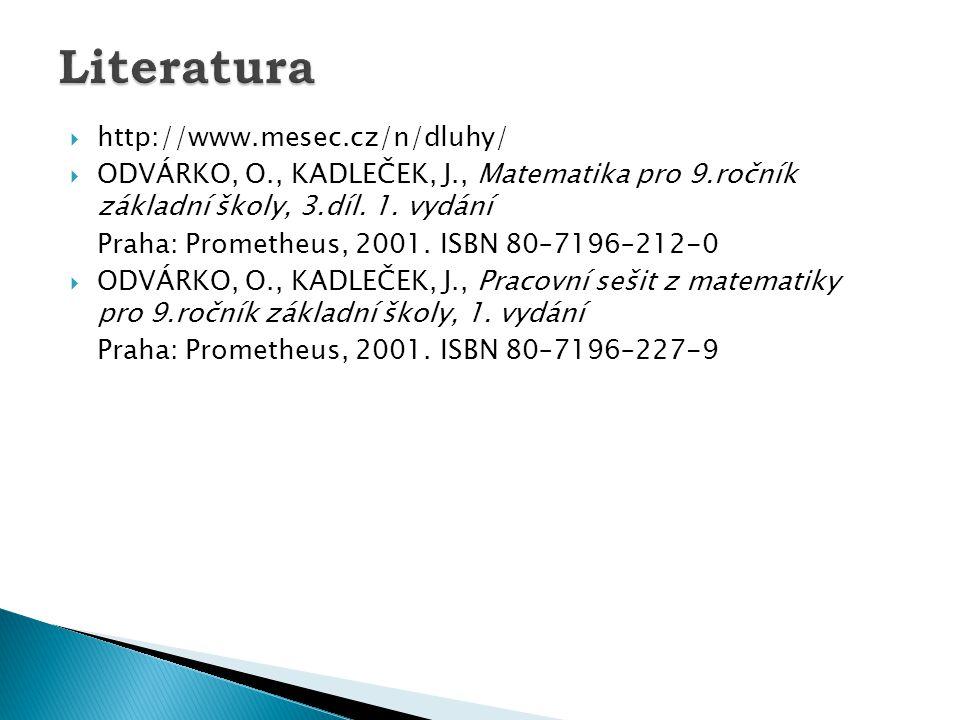  http://www.mesec.cz/n/dluhy/  ODVÁRKO, O., KADLEČEK, J., Matematika pro 9.ročník základní školy, 3.díl.