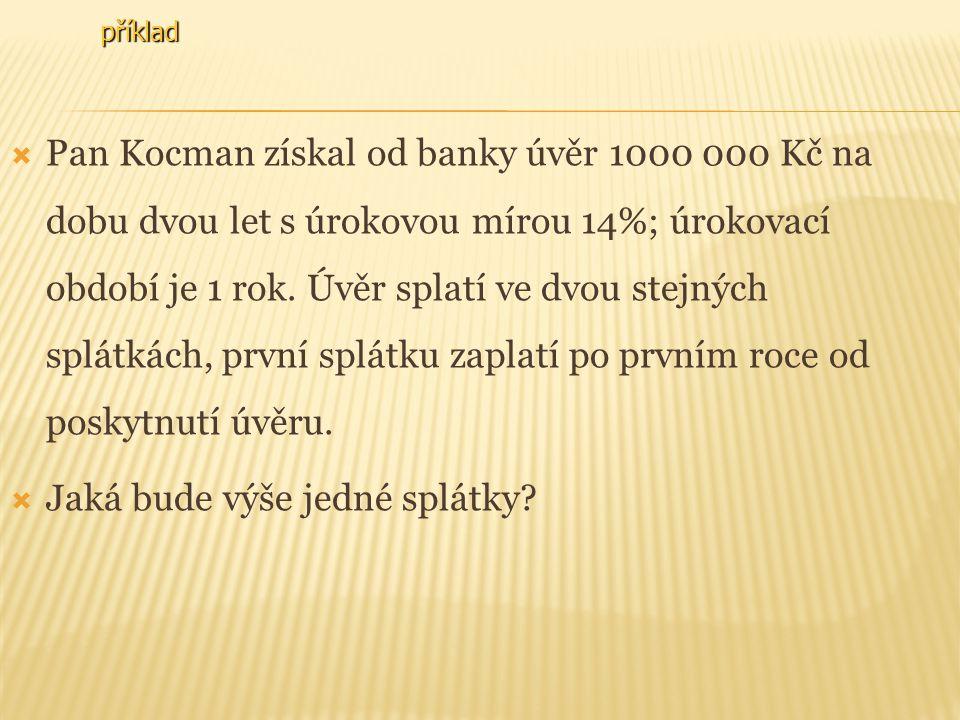 příklad PPan Kocman získal od banky úvěr 1000 000 Kč na dobu dvou let s úrokovou mírou 14%; úrokovací období je 1 rok.