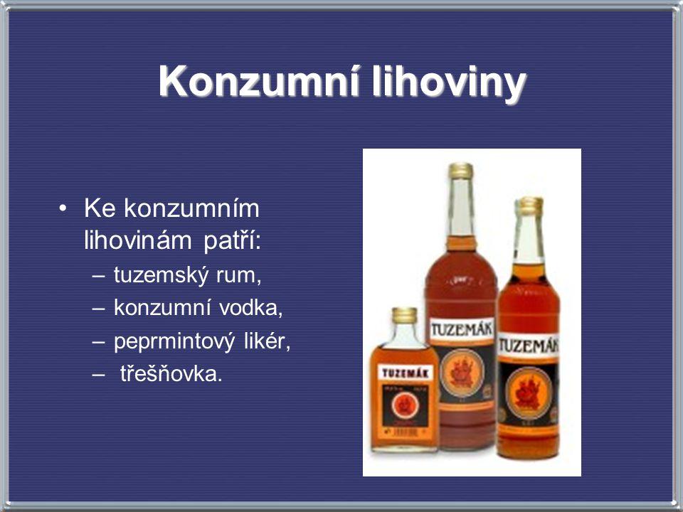 Konzumní lihoviny Ke konzumním lihovinám patří: –tuzemský rum, –konzumní vodka, –peprmintový likér, – třešňovka.