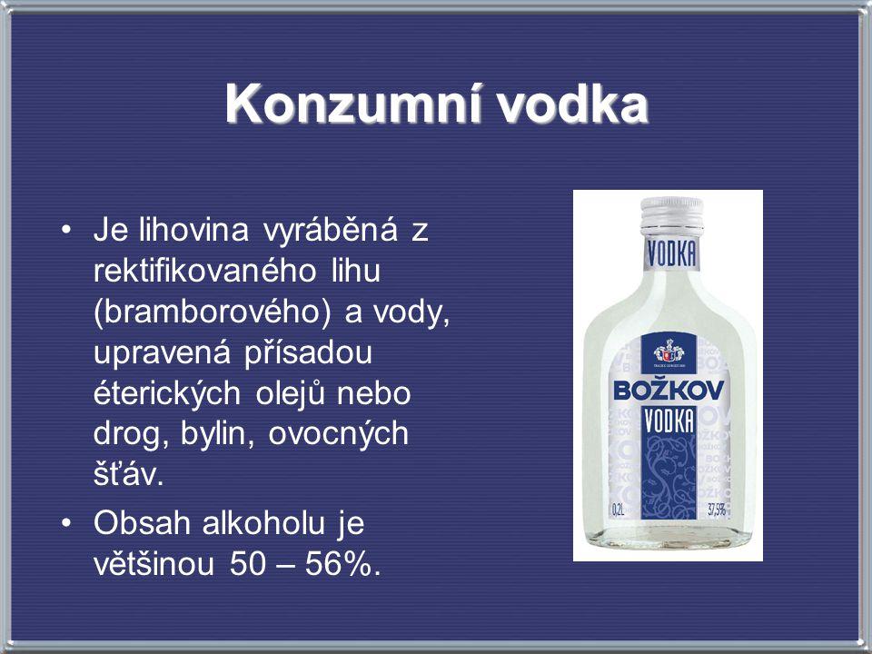 Konzumní vodka Je lihovina vyráběná z rektifikovaného lihu (bramborového) a vody, upravená přísadou éterických olejů nebo drog, bylin, ovocných šťáv.