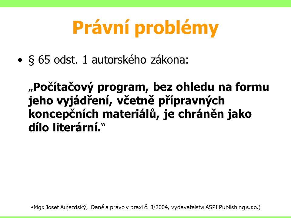 """Právní problémy § 65 odst. 1 autorského zákona: """"Počítačový program, bez ohledu na formu jeho vyjádření, včetně přípravných koncepčních materiálů, je"""