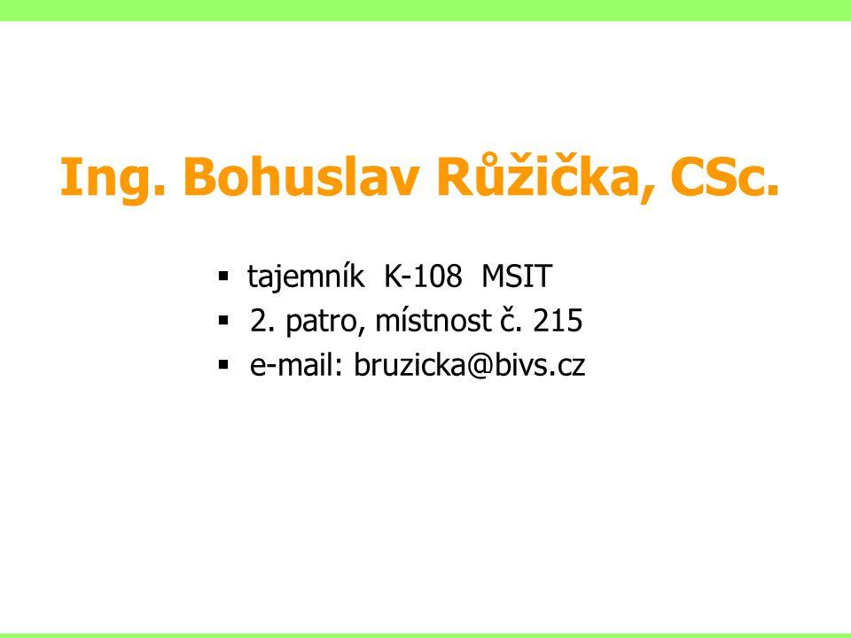 Ing. Bohuslav Růžička, CSc.  tajemník K-108 MSIT  2. patro, místnost č. 215  e-mail: bruzicka@bivs.cz