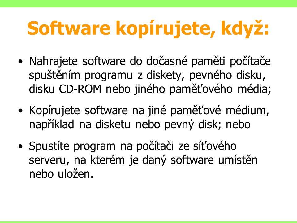 Software kopírujete, když: Nahrajete software do dočasné paměti počítače spuštěním programu z diskety, pevného disku, disku CD-ROM nebo jiného paměťov