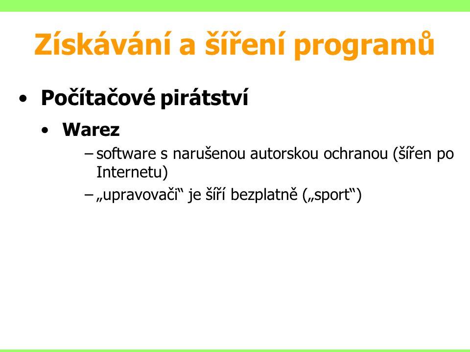 """Počítačové pirátství Warez –software s narušenou autorskou ochranou (šířen po Internetu) –""""upravovači"""" je šíří bezplatně (""""sport"""") Získávání a šíření"""