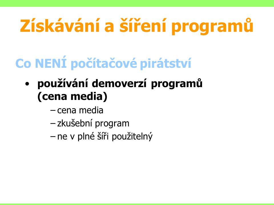 Co NENÍ počítačové pirátství používání demoverzí programů (cena media) –cena media –zkušební program –ne v plné šíři použitelný Získávání a šíření pro