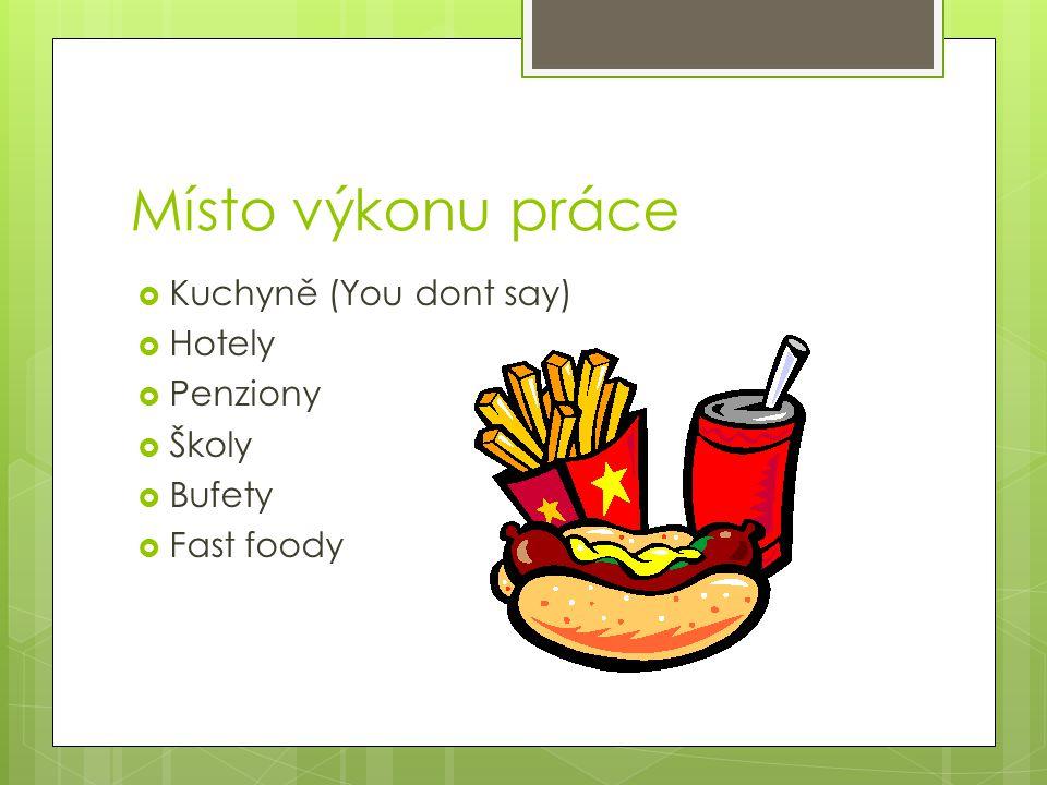 Místo výkonu práce  Kuchyně (You dont say)  Hotely  Penziony  Školy  Bufety  Fast foody
