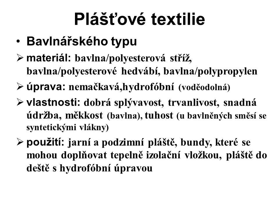 Plášťové textilie Bavlnářského typu  materiál: bavlna/polyesterová stříž, bavlna/polyesterové hedvábí, bavlna/polypropylen  úprava: nemačkavá,hydrofóbní (voděodolná)  vlastnosti: dobrá splývavost, trvanlivost, snadná údržba, měkkost (bavlna), tuhost (u bavlněných směsí se syntetickými vlákny)  použití: jarní a podzimní pláště, bundy, které se mohou doplňovat tepelně izolační vložkou, pláště do deště s hydrofóbní úpravou