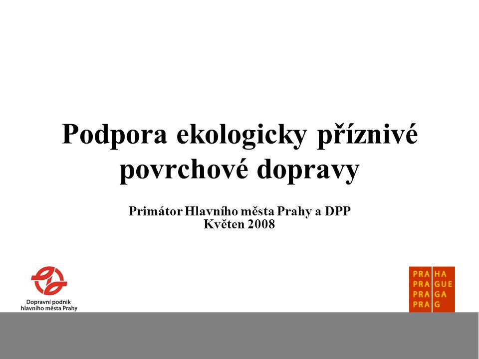 Podpora ekologicky příznivé povrchové dopravy Primátor Hlavního města Prahy a DPP Květen 2008