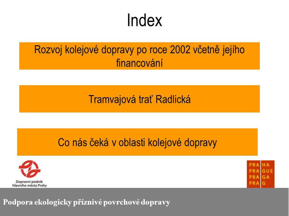 Podpora ekologicky příznivé povrchové dopravy Rozvoj kolejové dopravy v Praze od roku 2002 Po roce 2002 probíhala rozsáhlá obnova kolejové dopravní sítě po povodních.