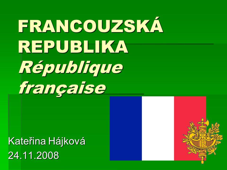 FRANCOUZSKÁ REPUBLIKA République française Kateřina Hájková 24.11.2008