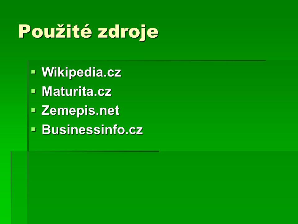 Použité zdroje  Wikipedia.cz  Maturita.cz  Zemepis.net  Businessinfo.cz