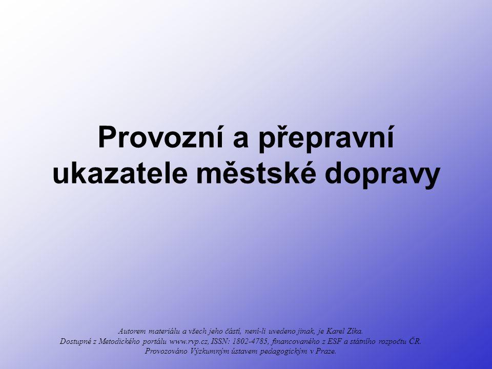 Provozní a přepravní ukazatele městské dopravy Autorem materiálu a všech jeho částí, není-li uvedeno jinak, je Karel Zíka. Dostupné z Metodického port