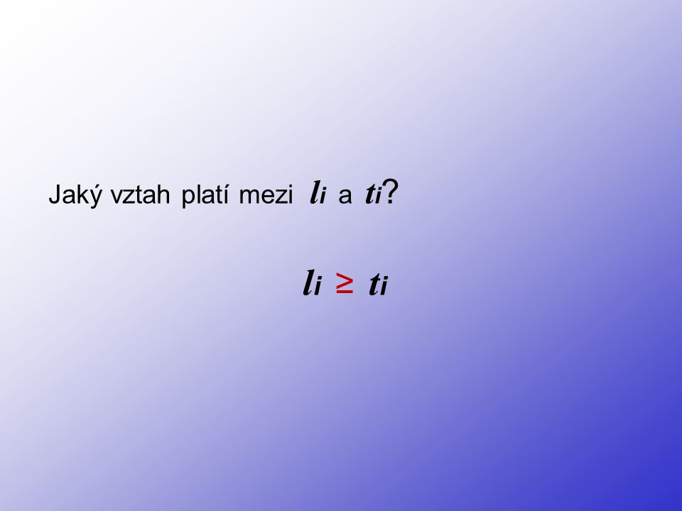 Jaký vztah platí mezi l i a t i ? l i ≥ t i