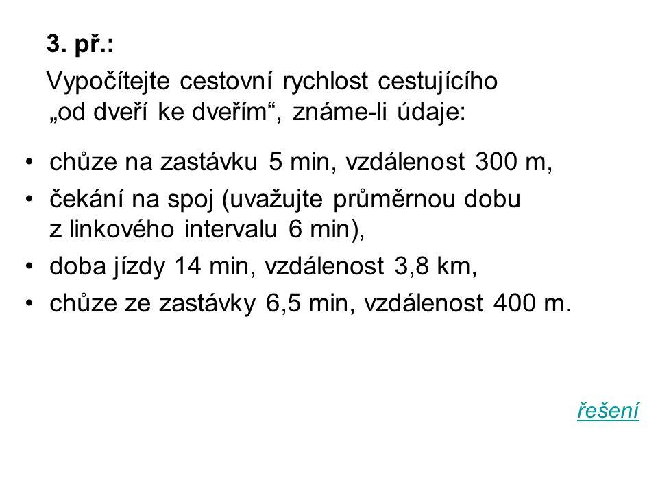 """3. př.: Vypočítejte cestovní rychlost cestujícího """"od dveří ke dveřím"""", známe-li údaje: chůze na zastávku 5 min, vzdálenost 300 m, čekání na spoj (uva"""