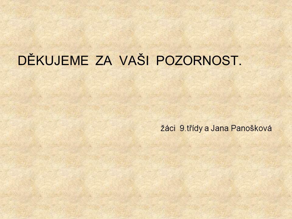 žáci 9.třídy a Jana Panošková DĚKUJEME ZA VAŠI POZORNOST.