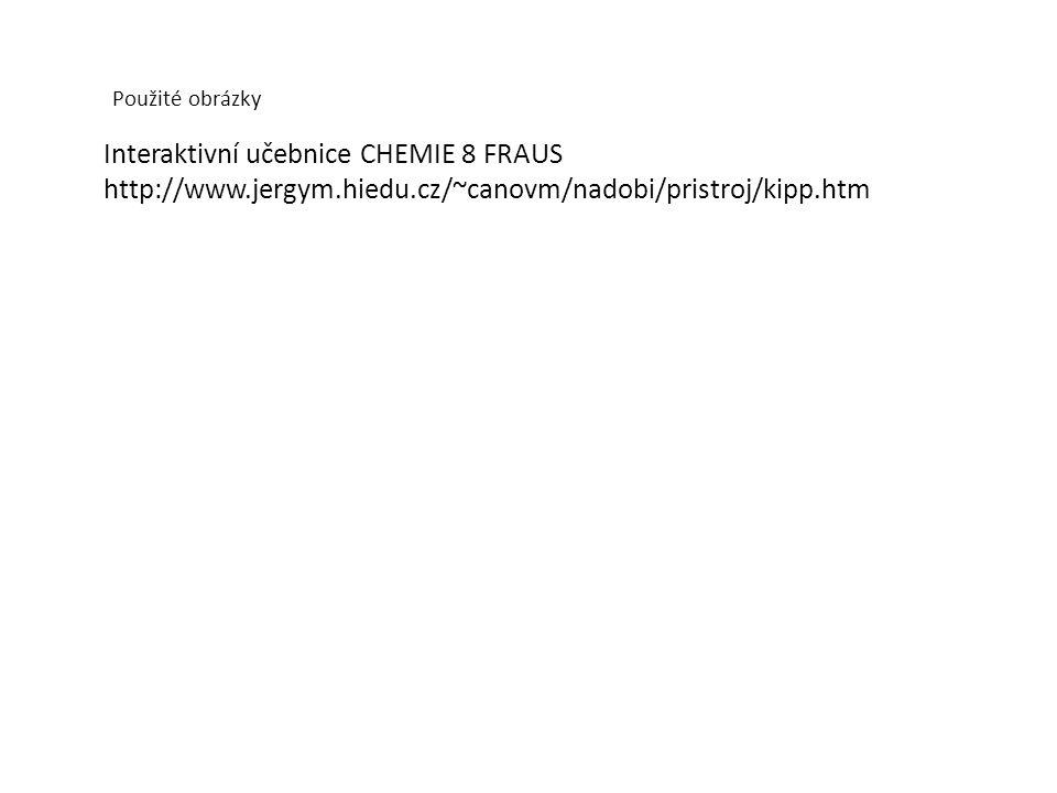 Použité obrázky Interaktivní učebnice CHEMIE 8 FRAUS http://www.jergym.hiedu.cz/~canovm/nadobi/pristroj/kipp.htm