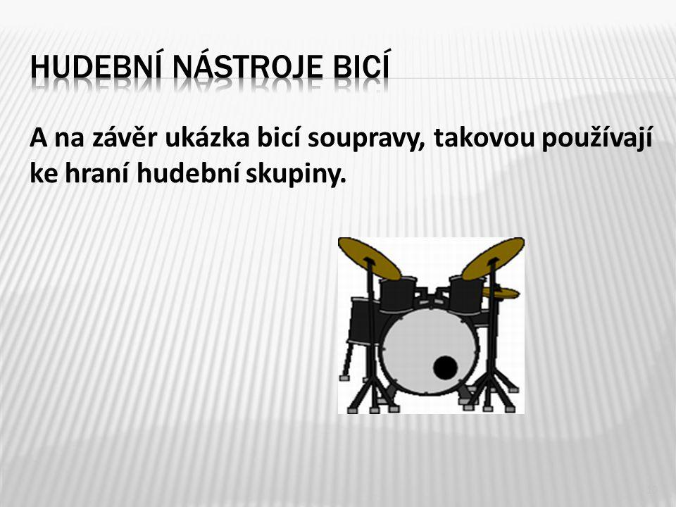 A na závěr ukázka bicí soupravy, takovou používají ke hraní hudební skupiny. 10