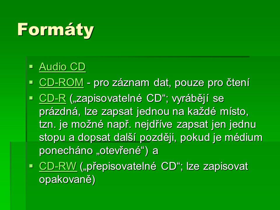 """Formáty  Audio CD Audio CD Audio CD  CD-ROM - pro záznam dat, pouze pro čtení CD-ROM  CD-R (""""zapisovatelné CD ; vyrábějí se prázdná, lze zapsat jednou na každé místo, tzn."""