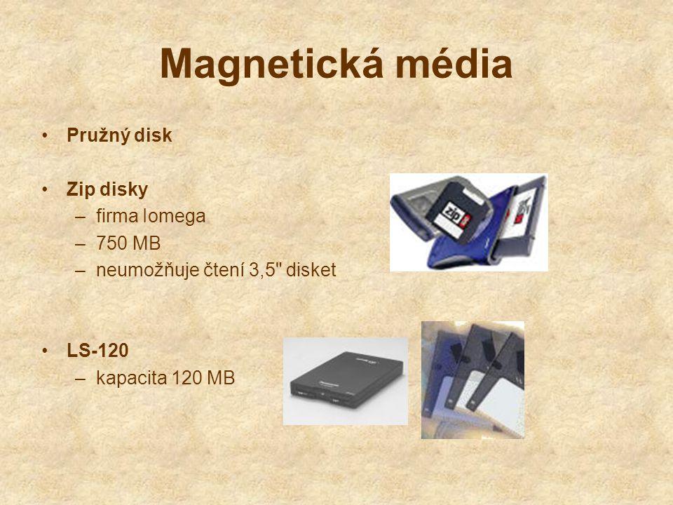 Magnetická média Pružný disk Zip disky –firma Iomega –750 MB –neumožňuje čtení 3,5 disket LS-120 –kapacita 120 MB