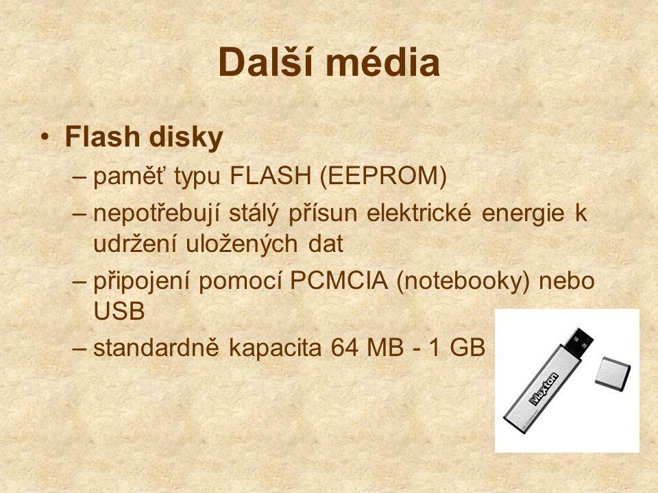 Další média Flash disky –paměť typu FLASH (EEPROM) –nepotřebují stálý přísun elektrické energie k udržení uložených dat –připojení pomocí PCMCIA (notebooky) nebo USB –standardně kapacita 64 MB - 1 GB