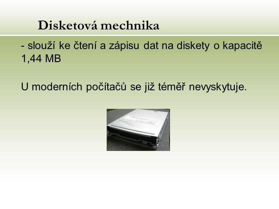 Disketová mechnika - slouží ke čtení a zápisu dat na diskety o kapacitě 1,44 MB U moderních počítačů se již téměř nevyskytuje.