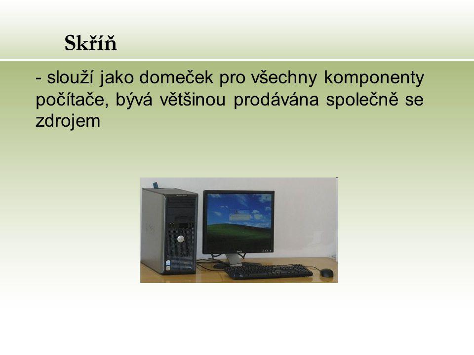 Skříň - slouží jako domeček pro všechny komponenty počítače, bývá většinou prodávána společně se zdrojem