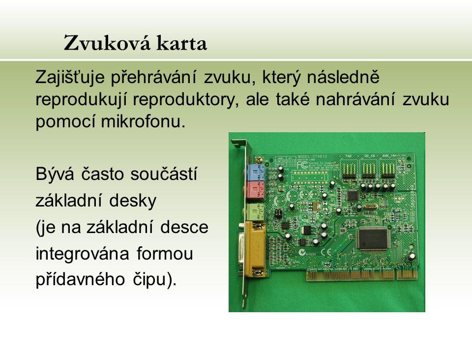 Zvuková karta Zajišťuje přehrávání zvuku, který následně reprodukují reproduktory, ale také nahrávání zvuku pomocí mikrofonu.